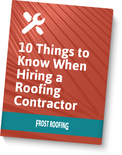 10 Things to Know When Hiring a Roofing Contractor - Frost Roofing